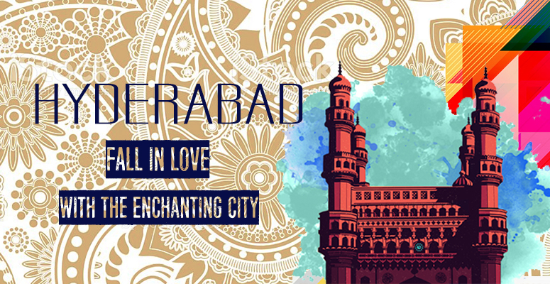 Relocating to Hyderabad? Here is why you will fall in love with this enchanting city.