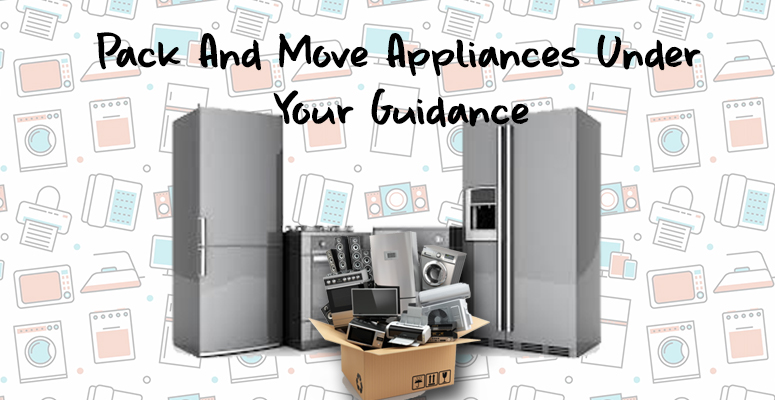 Pack and Move Appliances under your Guidance