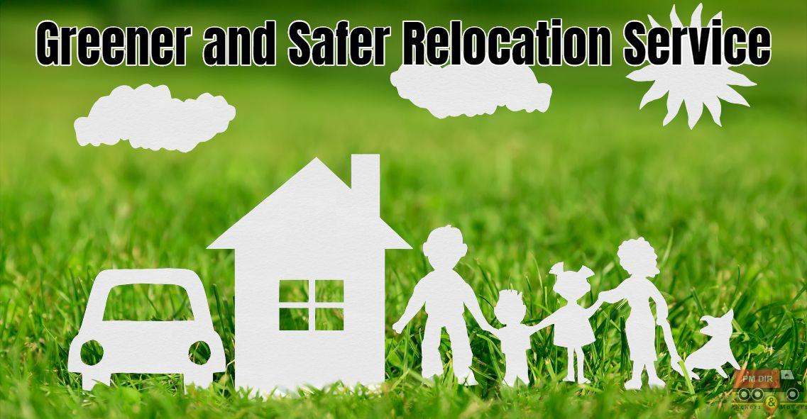 Best Tips for A Greener and A Safer Relocation