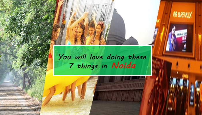 You will love doing these 7 things in Noida