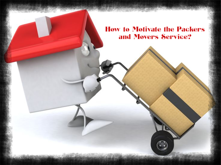 How to Motivate the Packers and Movers Service?